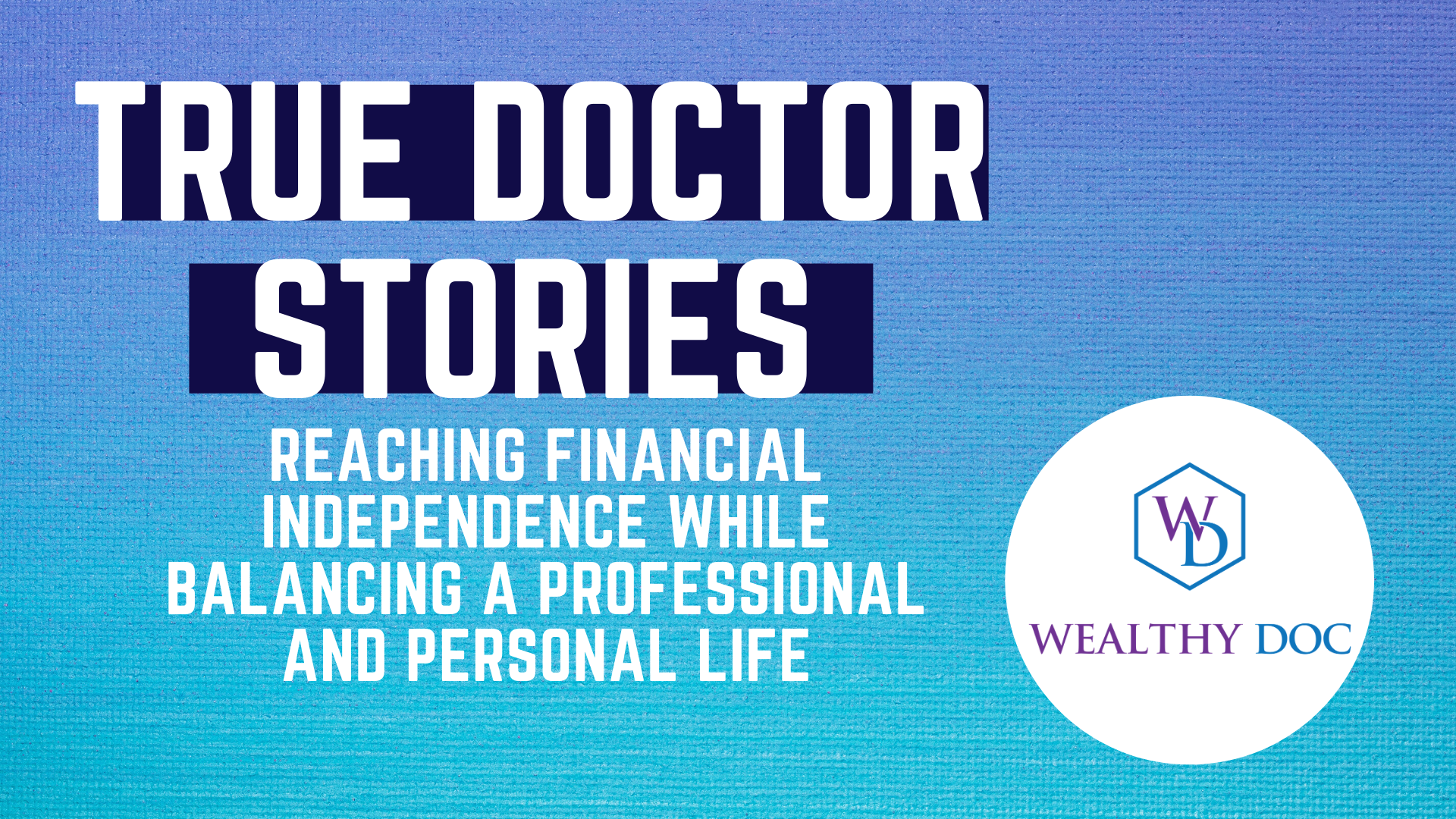 Today's guest on True Doctor Stories is the founder of WeathyDoc.org who speaks about reaching financial independence and the ways it is benefitted his life. He works as a physician part-time, while blogging and prioritizing health, happiness and family. He speaks about reaching financial independence.