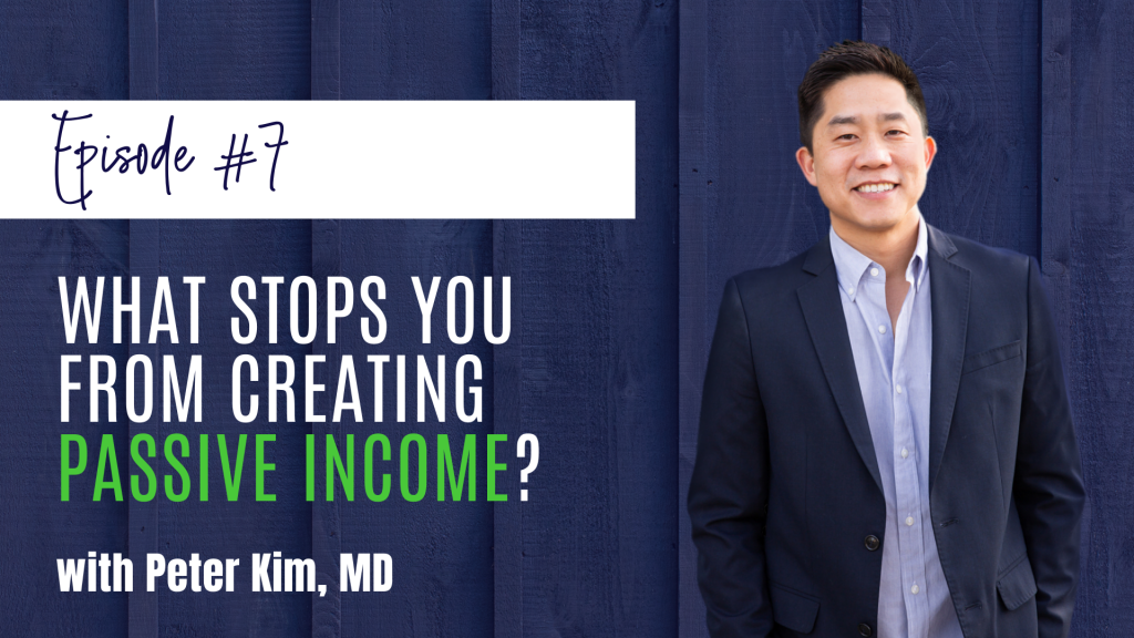 Episode 7 on the Passive Income MD Podcast: What Stops You From Creating Passive Income?