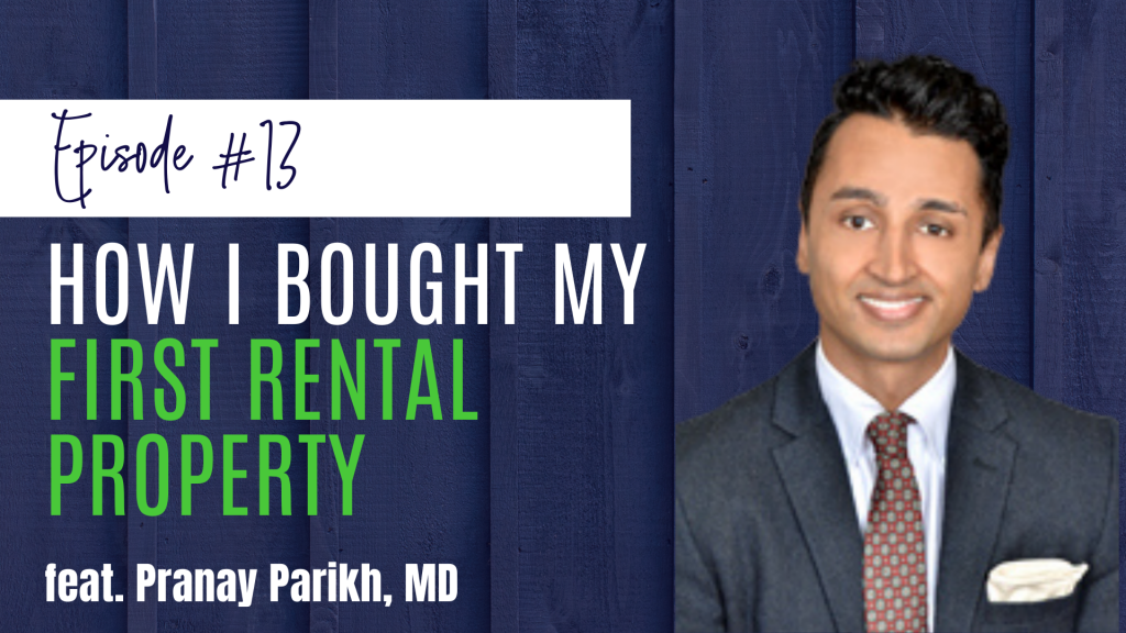 PIMD Podcast episode 13, How I bought my first rental property ft. Pranay Parikh, MD