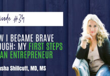 #34: How I Became Brave Enough: My First Steps as an Entrepreneur feat. Sasha Shillcutt, MD, MS